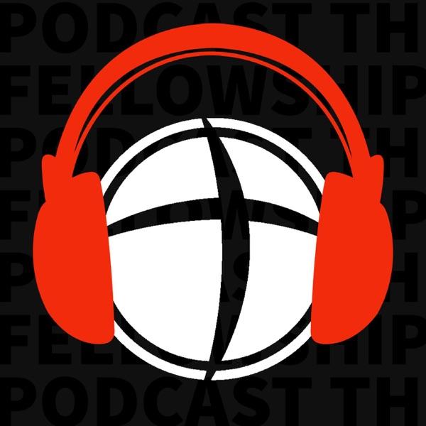 The Fellowship Podcast