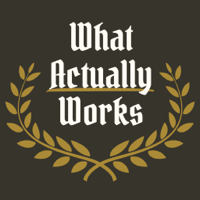 What Actually Works podcast