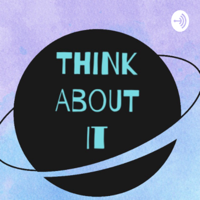 Think About It podcast