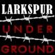 Larkspur Underground