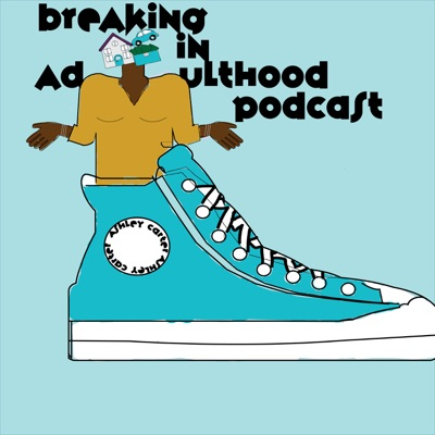 Breaking in Adulthood Podcast