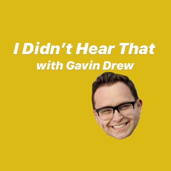 I Didn't Hear That with Gavin Drew