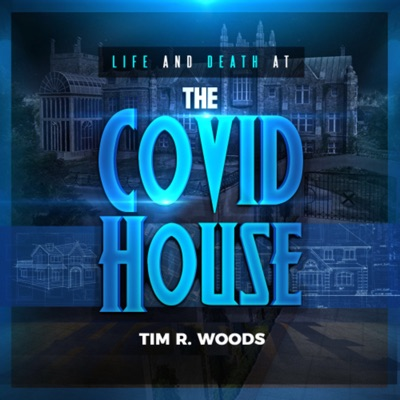 The Covid House:Tim R. Woods
