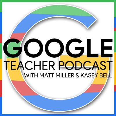Google Teacher Podcast:Matt Miller and Kasey Bell - Education Podcast Network