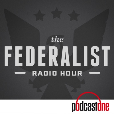 The Federalist Radio Hour:PodcastOne