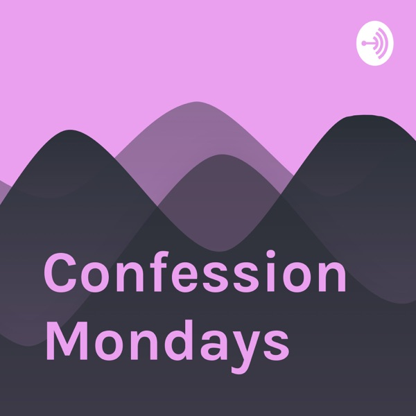 Confession Mondays