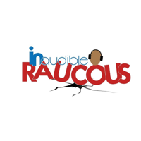 Inaudible Raucous podcast