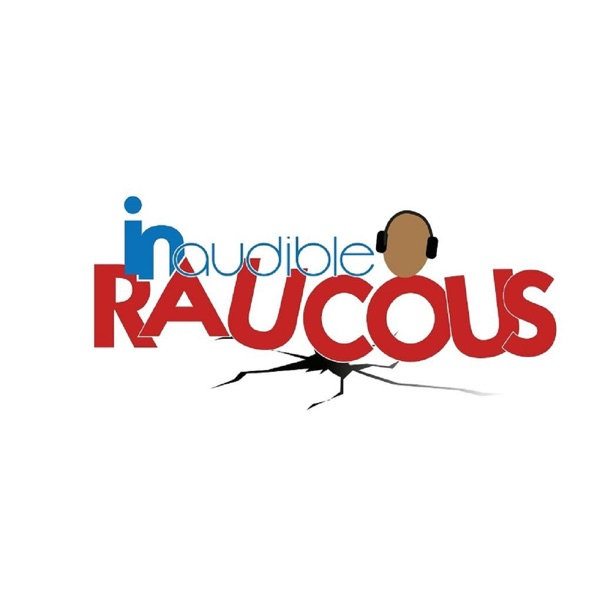 Inaudible Raucous