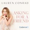 Lauren Conrad: Asking for a Friend - Lauren Conrad and Cadence13