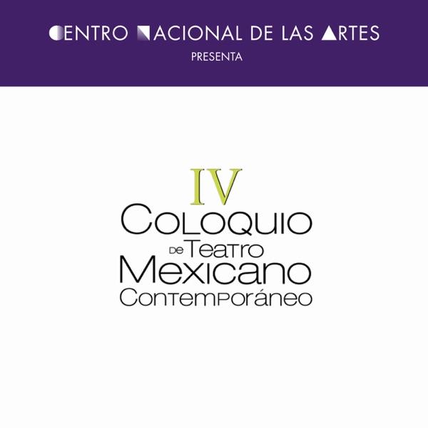 IV Coloquio de Teatro Mexicano Contemporáneo
