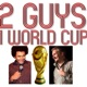 2 Guys 1 World Cup