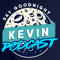 Say Goodnight Kevin Podcast podcast