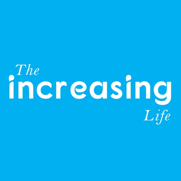 The Increasing Life Podcast | بودكاست حياة اكتر