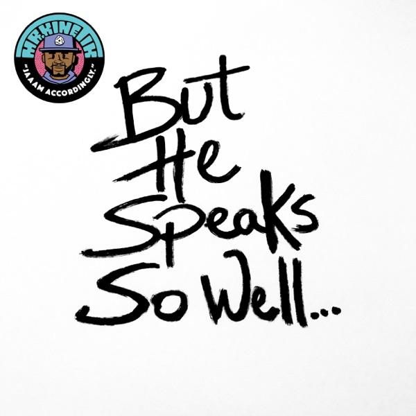 But He Speaks So Well