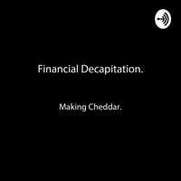 Financial Decapitation Investment Podcast podcast