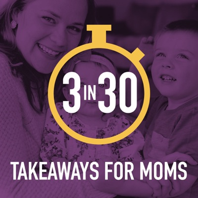3 in 30 Takeaways for Moms:Rachel Nielson