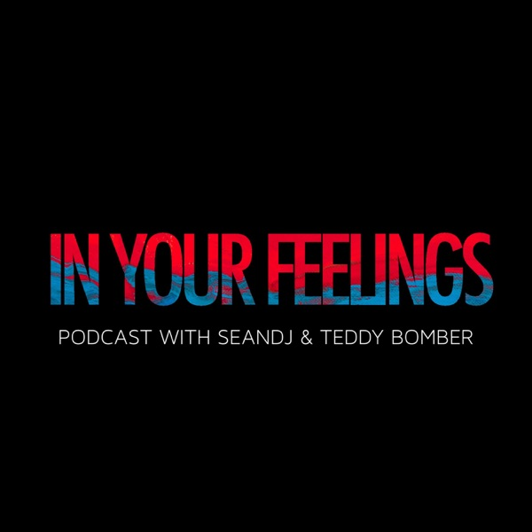 IN YOUR FEELINGS PODCAST
