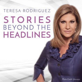 Teresa Rodriguez Stories Beyond the Headlines on Apple Podcasts