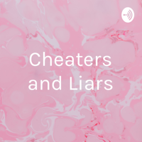 Cheaters and Liars podcast