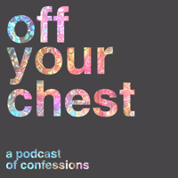Off Your Chest Podcast podcast