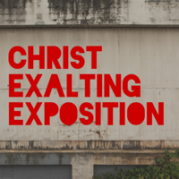 Christ Exalting Exposition podcast