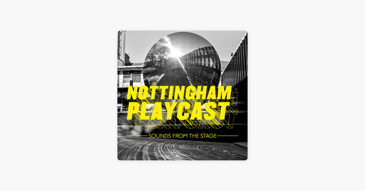 Nottingham Playcast including the Amplify Podcast
