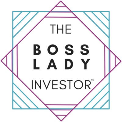 The Boss Lady Investor™ Podcast