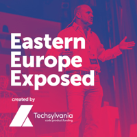 Eastern Europe Exposed - A podcast about startups, founders and investors, created by Techsylvania podcast