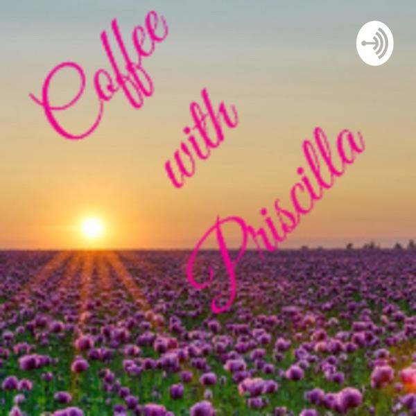 Coffee with Priscilla