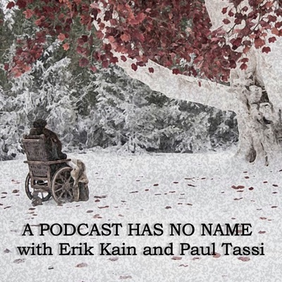 A Podcast Has No Name with Erik Kain and Paul Tassi