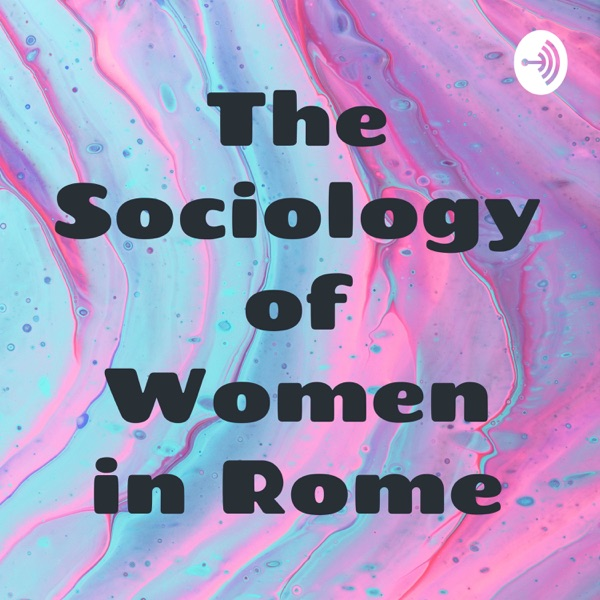 The Sociology of Women in Rome