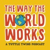 The Way the World Works: A Tuttle Twins Podcast for Families