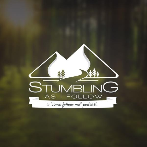 Stumbling as I Follow-a Come Follow Me podcast