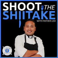 Shoot The Shiitake with Father Leo podcast
