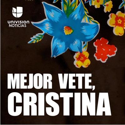 Mejor vete, Cristina:Univision Noticias
