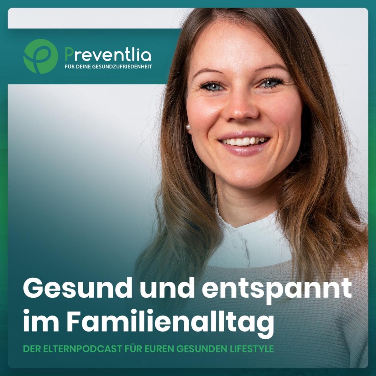 Gesund und entspannt im Familienalltag - Der Elternpodcast von Preventlia