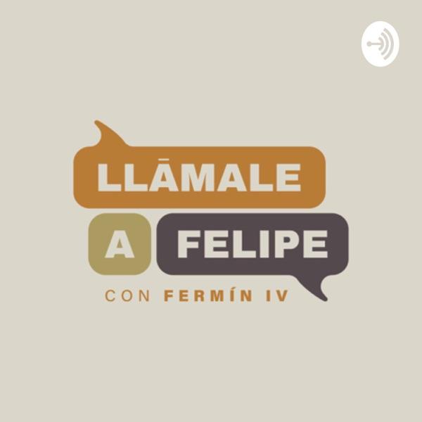 Llámale a Felipe