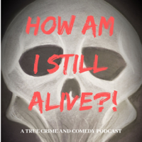 How Am I Still Alive?! podcast