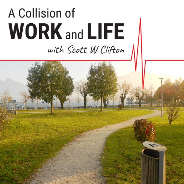 A Collision of Work and Life Podcast with Scott W Clifton