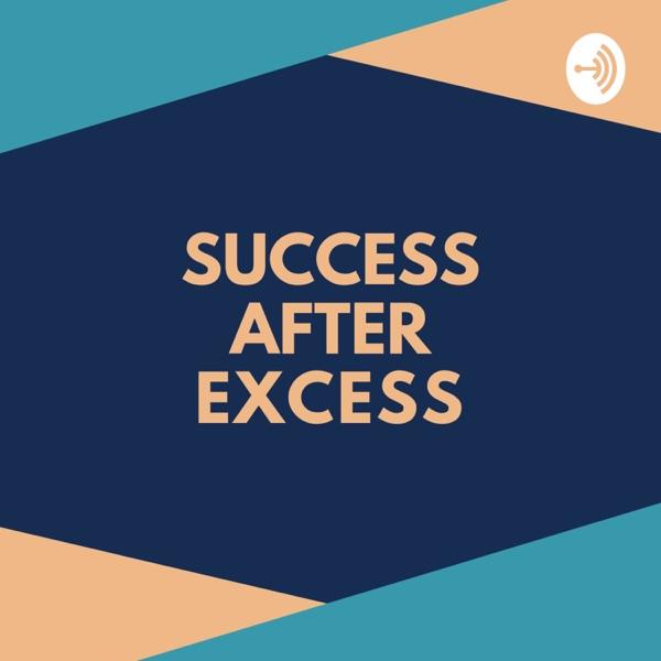 Success After Excess