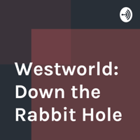 Westworld: Down the Rabbit Hole podcast