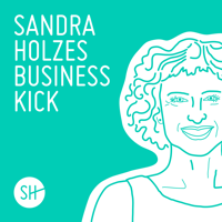 Sandra Holzes Business-Kick: Online-Marketing und Erfolgstipps für dein Business podcast