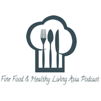 Fine Food and Healthy Living Asia podcast