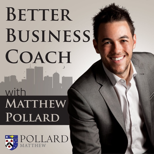 Better Business Coach Podcast: Sales Training | Proven Education | Actionable & Downloadable Worksheets