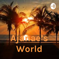 Ajanae's World podcast