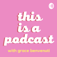 this is a podcast with grace benvenuti podcast