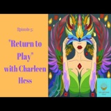 Episode 5: Return to Play with Charleen Hess