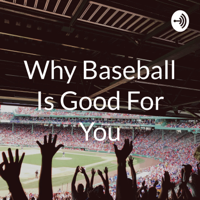 Why Baseball Is Good For You podcast