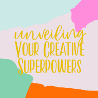 Unveiling Your Creative Superpowers Podcast podcast