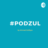 #podzul by Ahmad Zulfiyan podcast